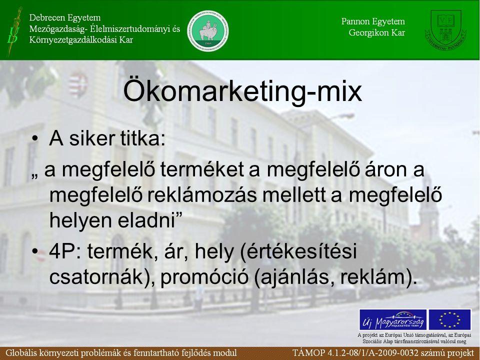 """Ökomarketing-mix A siker titka: """" a megfelelő terméket a megfelelő áron a megfelelő reklámozás mellett a megfelelő helyen eladni 4P: termék, ár, hely (értékesítési csatornák), promóció (ajánlás, reklám)."""