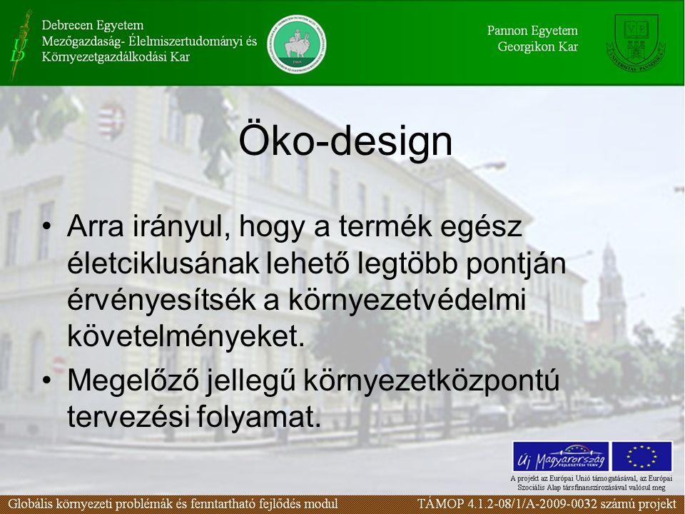 Öko-design Arra irányul, hogy a termék egész életciklusának lehető legtöbb pontján érvényesítsék a környezetvédelmi követelményeket.