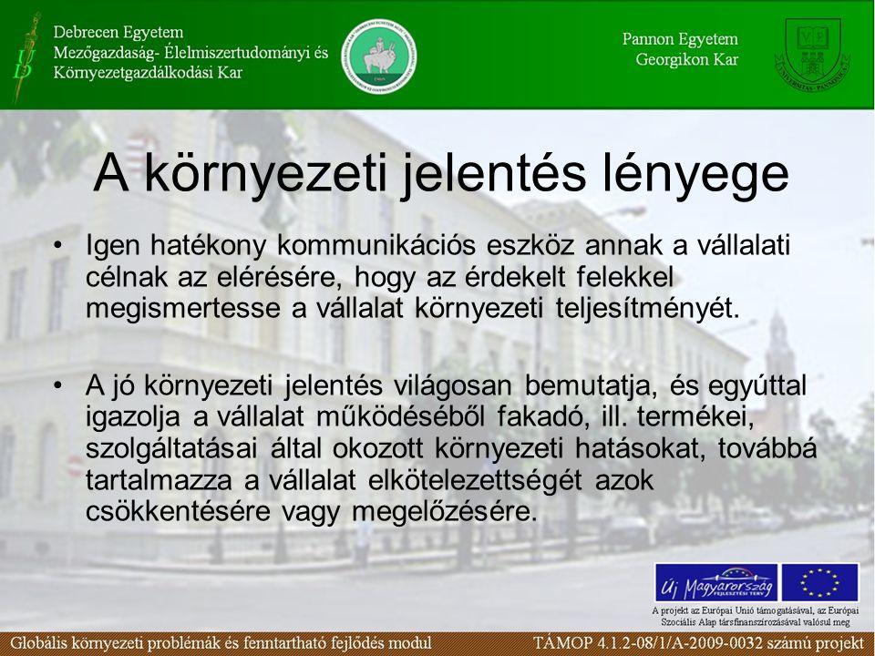 A környezeti jelentés lényege Igen hatékony kommunikációs eszköz annak a vállalati célnak az elérésére, hogy az érdekelt felekkel megismertesse a váll
