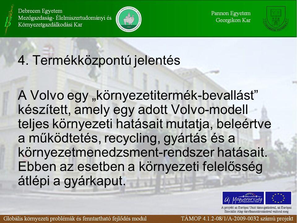 """4. Termékközpontú jelentés A Volvo egy """"környezetitermék-bevallást"""" készített, amely egy adott Volvo-modell teljes környezeti hatásait mutatja, beleér"""