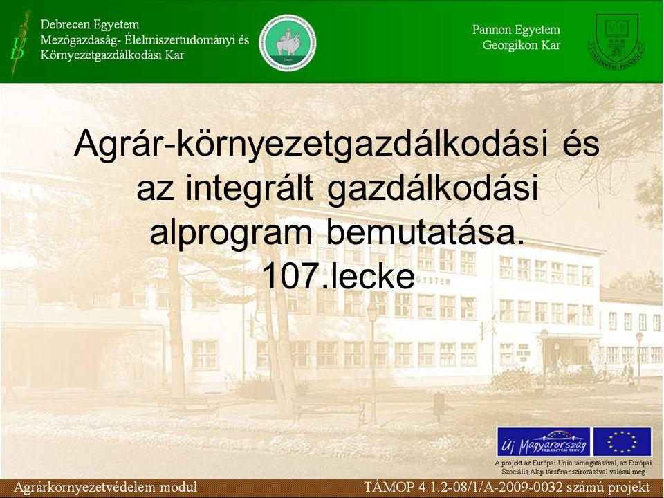 Agrár-környezetgazdálkodási és az integrált gazdálkodási alprogram bemutatása. 107.lecke