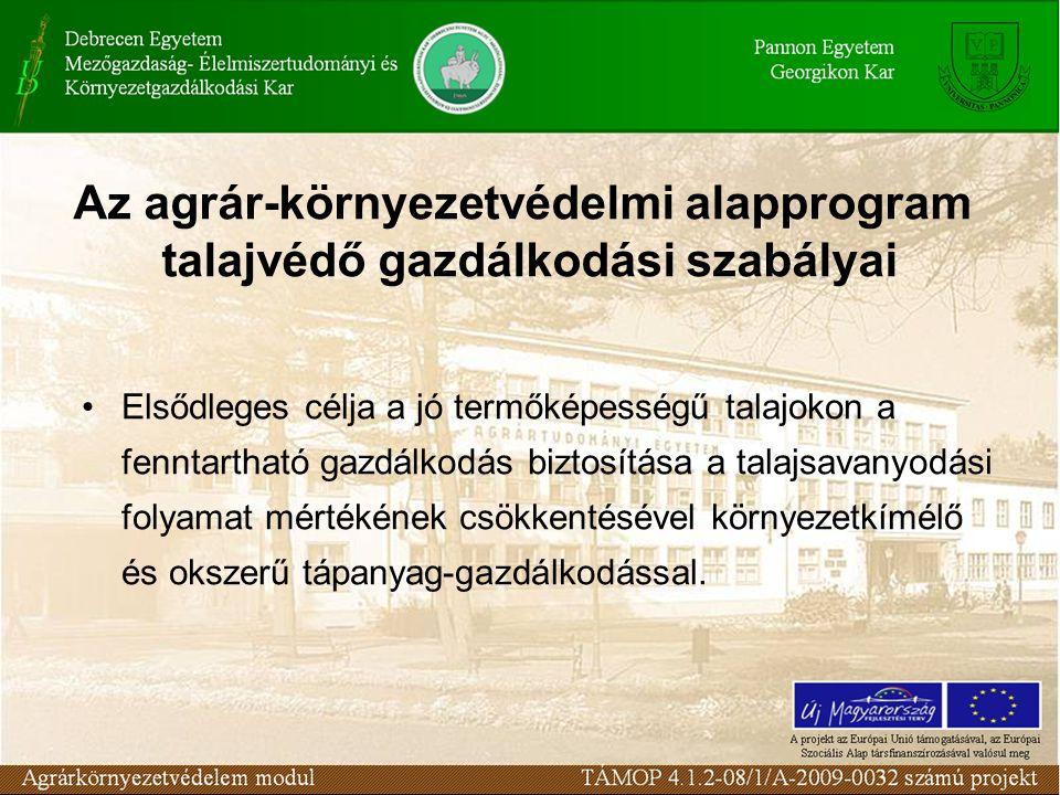 Az agrár-környezetvédelmi alapprogram talajvédő gazdálkodási szabályai Elsődleges célja a jó termőképességű talajokon a fenntartható gazdálkodás biztosítása a talajsavanyodási folyamat mértékének csökkentésével környezetkímélő és okszerű tápanyag-gazdálkodással.