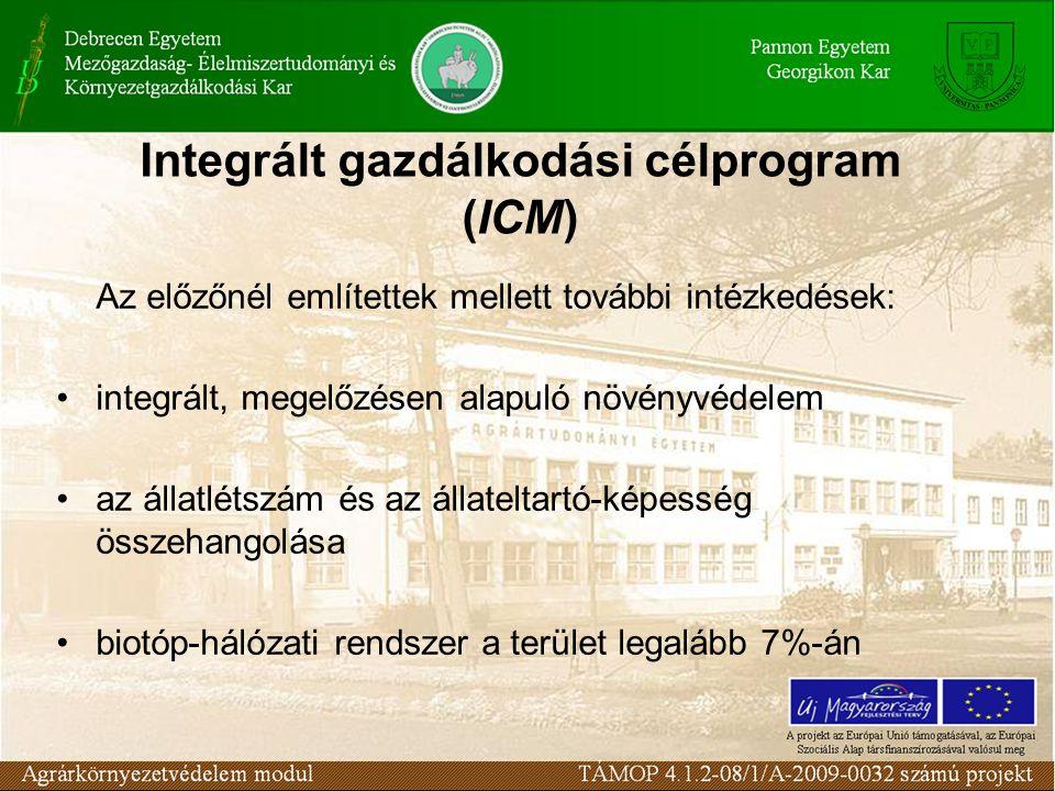 Integrált gazdálkodási célprogram (ICM) Az előzőnél említettek mellett további intézkedések: integrált, megelőzésen alapuló növényvédelem az állatlétszám és az állateltartó-képesség összehangolása biotóp-hálózati rendszer a terület legalább 7%-án