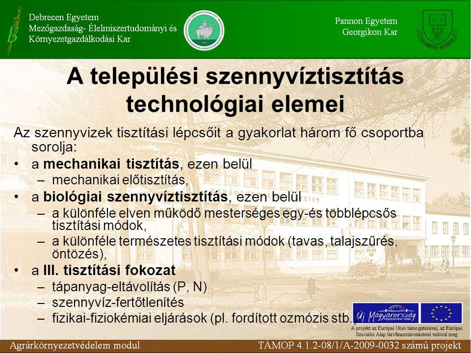 A települési szennyvíztisztítás technológiai elemei Az szennyvizek tisztítási lépcsőit a gyakorlat három fő csoportba sorolja: a mechanikai tisztítás,