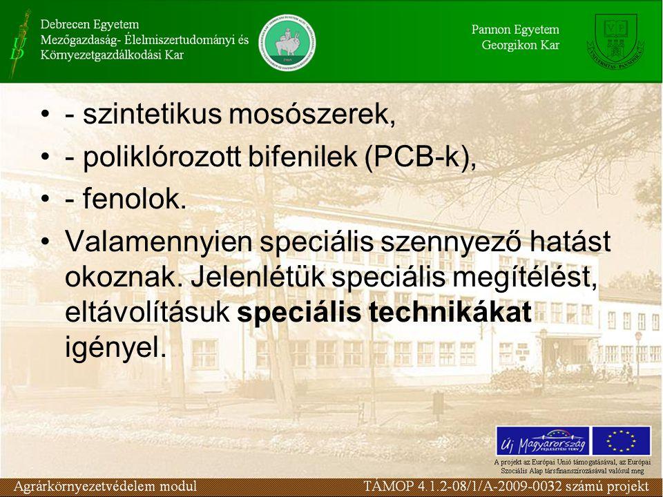 - szintetikus mosószerek, - poliklórozott bifenilek (PCB-k), - fenolok. Valamennyien speciális szennyező hatást okoznak. Jelenlétük speciális megítélé