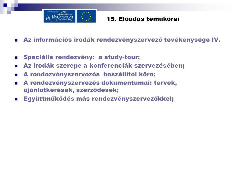 15. Előadás témakörei Az információs irodák rendezvényszervező tevékenysége IV. Speciális rendezvény: a study-tour; Az irodák szerepe a konferenciák s