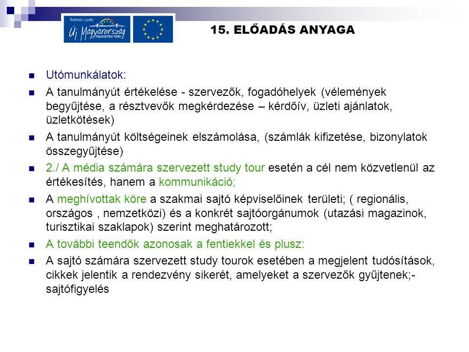 15. ELŐADÁS ANYAGA Utómunkálatok: A tanulmányút értékelése - szervezők, fogadóhelyek (vélemények begyűjtése, a résztvevők megkérdezése – kérdőív, üzle