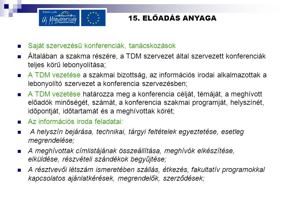 15. ELŐADÁS ANYAGA Saját szervezésű konferenciák, tanácskozások Általában a szakma részére, a TDM szervezet által szervezett konferenciák teljes körű