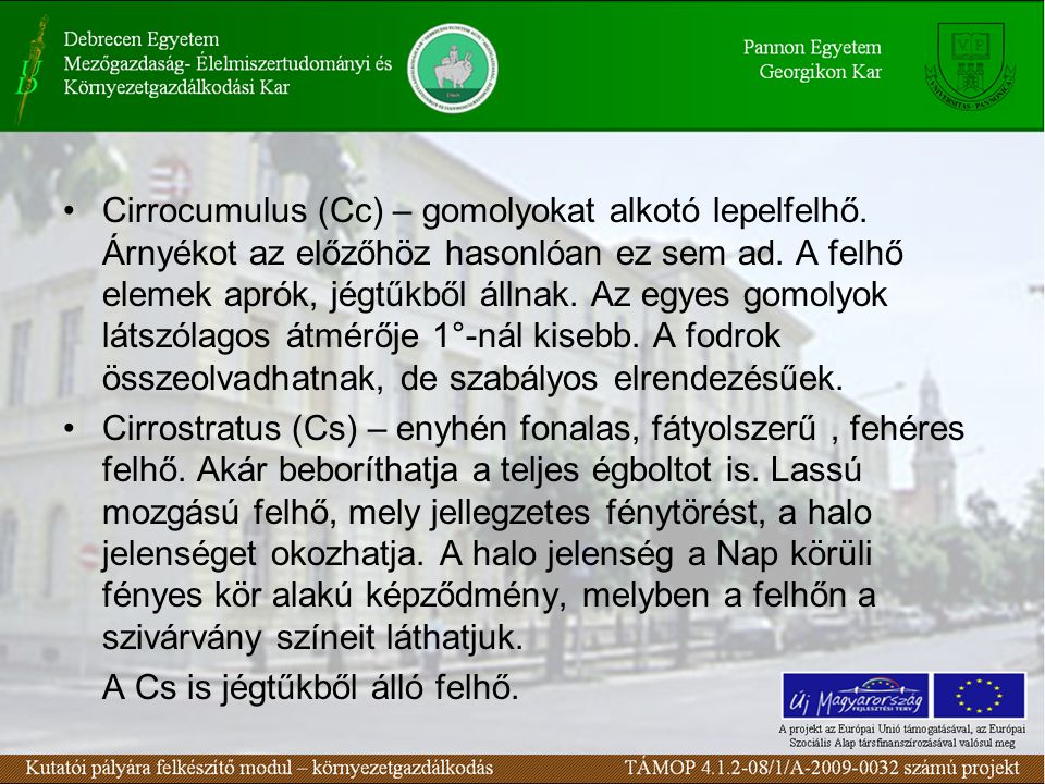 Cirrocumulus (Cc) – gomolyokat alkotó lepelfelhő.Árnyékot az előzőhöz hasonlóan ez sem ad.