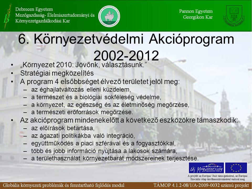 """6. Környezetvédelmi Akcióprogram 2002-2012 """"Környezet 2010: Jövőnk, választásunk."""" Stratégiai megközelítés A program 4 elsőbbséget élvező területet je"""