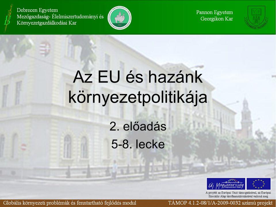 Az EU és hazánk környezetpolitikája 2. előadás 5-8. lecke
