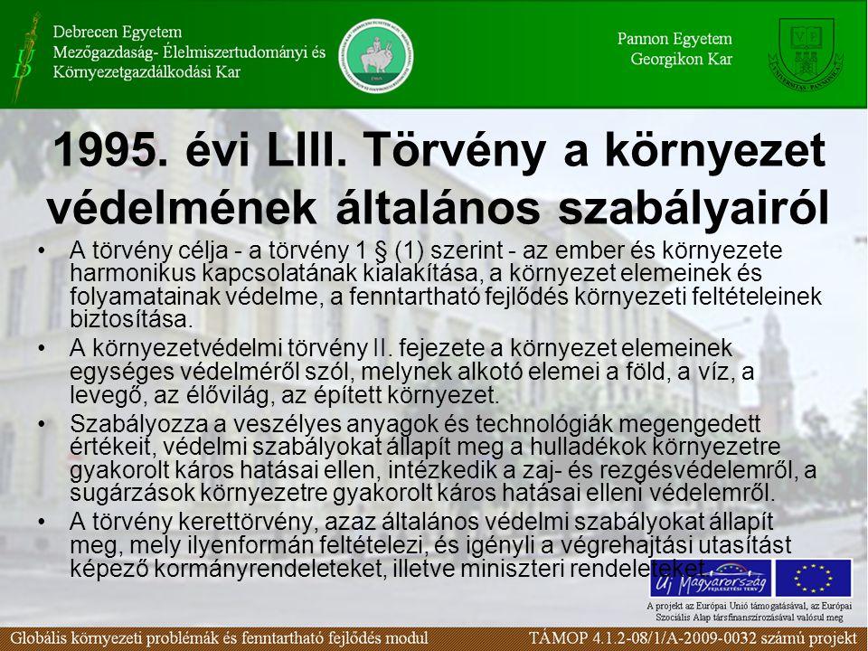1995. évi LIII. Törvény a környezet védelmének általános szabályairól A törvény célja - a törvény 1 § (1) szerint - az ember és környezete harmonikus
