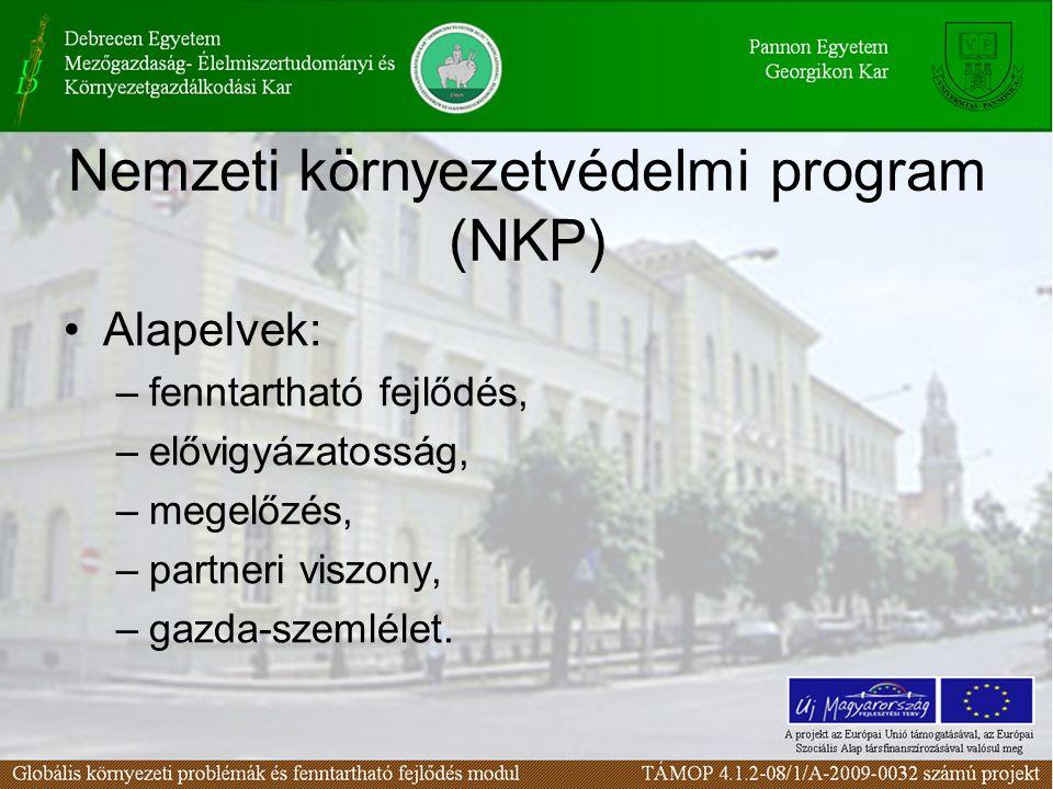 Nemzeti környezetvédelmi program (NKP) Alapelvek: –fenntartható fejlődés, –elővigyázatosság, –megelőzés, –partneri viszony, –gazda-szemlélet.
