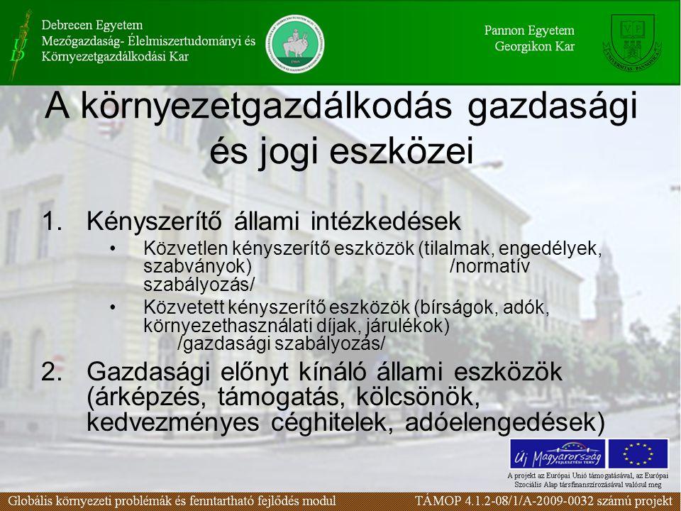 A környezetgazdálkodás gazdasági és jogi eszközei 1.Kényszerítő állami intézkedések Közvetlen kényszerítő eszközök (tilalmak, engedélyek, szabványok)