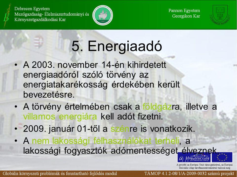 5. Energiaadó A 2003. november 14-én kihirdetett energiaadóról szóló törvény az energiatakarékosság érdekében került bevezetésre. A törvény értelmében