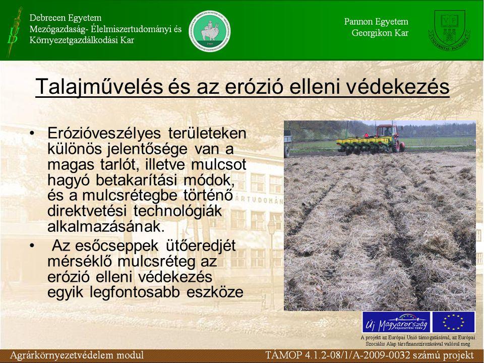 Talajművelés és az erózió elleni védekezés Erózióveszélyes területeken különös jelentősége van a magas tarlót, illetve mulcsot hagyó betakarítási módok, és a mulcsrétegbe történő direktvetési technológiák alkalmazásának.