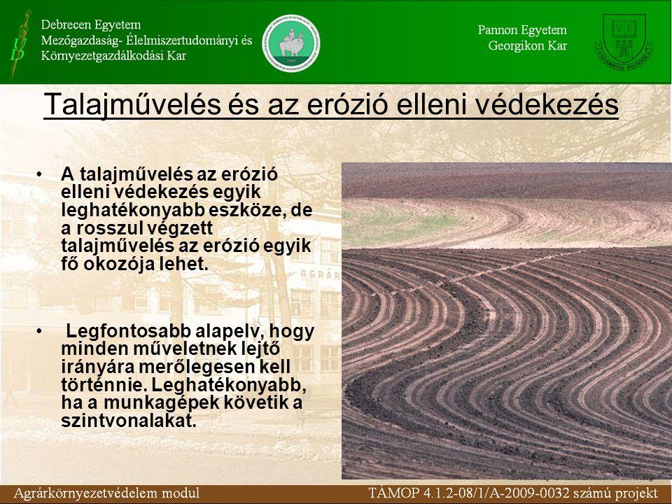 Talajművelés és az erózió elleni védekezés A talajművelés az erózió elleni védekezés egyik leghatékonyabb eszköze, de a rosszul végzett talajművelés az erózió egyik fő okozója lehet.