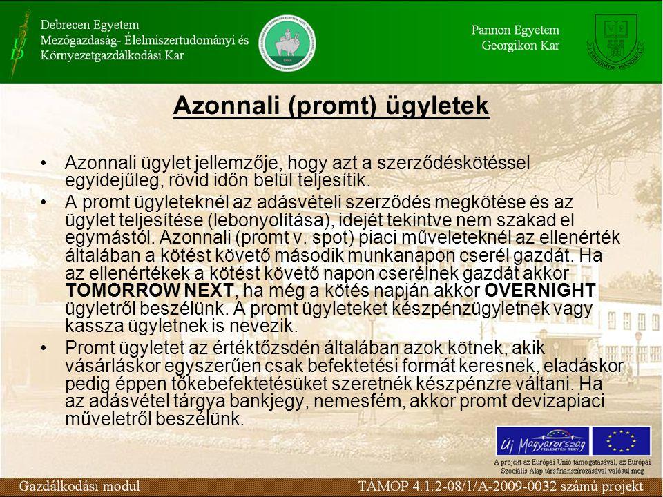 Azonnali (promt) ügyletek Azonnali ügylet jellemzője, hogy azt a szerződéskötéssel egyidejűleg, rövid időn belül teljesítik.