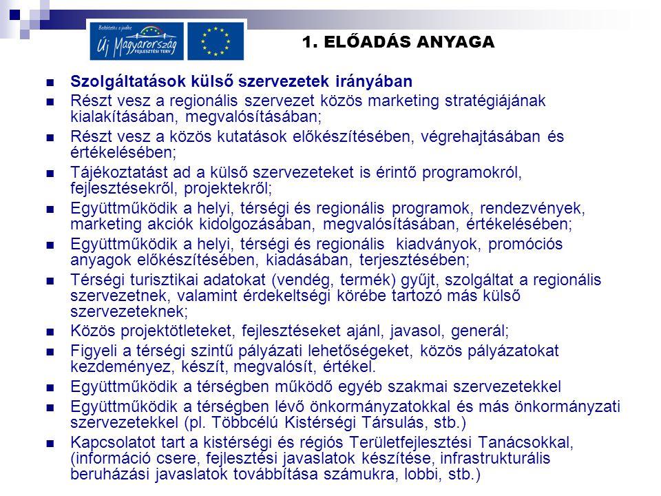 1. ELŐADÁS ANYAGA Szolgáltatások külső szervezetek irányában Részt vesz a regionális szervezet közös marketing stratégiájának kialakításában, megvalós