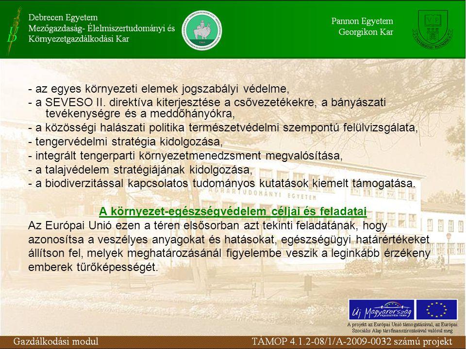 - az egyes környezeti elemek jogszabályi védelme, - a SEVESO II. direktíva kiterjesztése a csővezetékekre, a bányászati tevékenységre és a meddőhányók