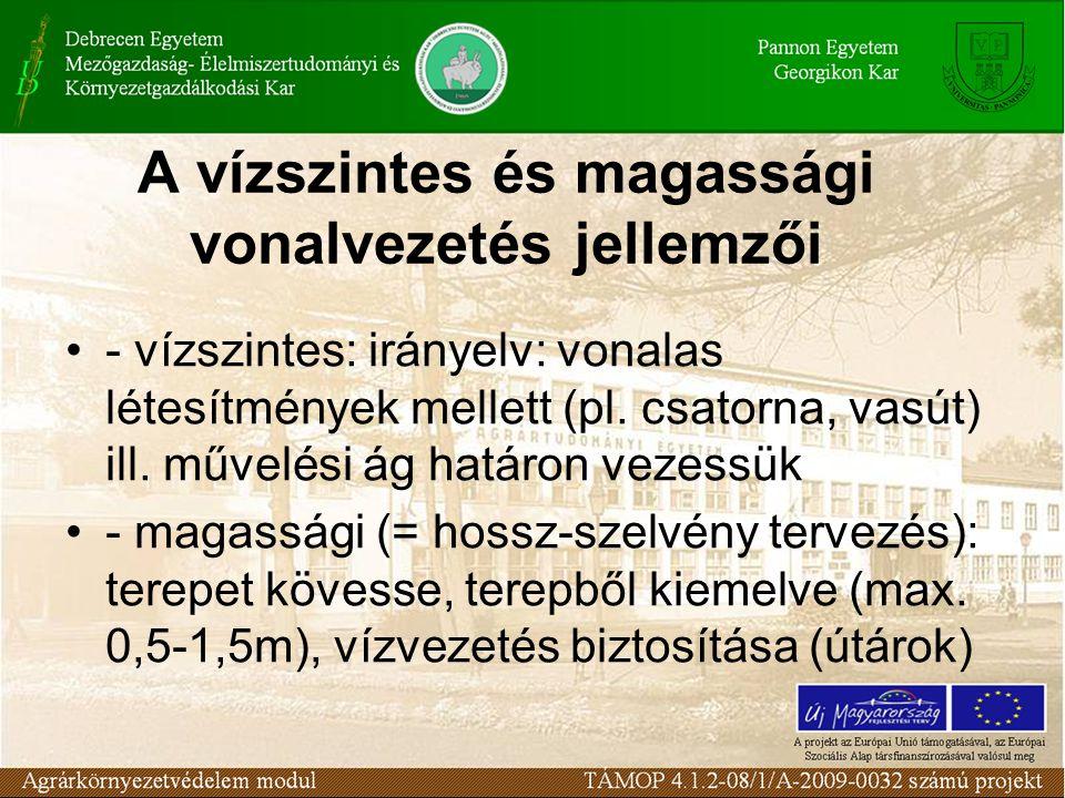 A vízszintes és magassági vonalvezetés jellemzői - vízszintes: irányelv: vonalas létesítmények mellett (pl. csatorna, vasút) ill. művelési ág határon