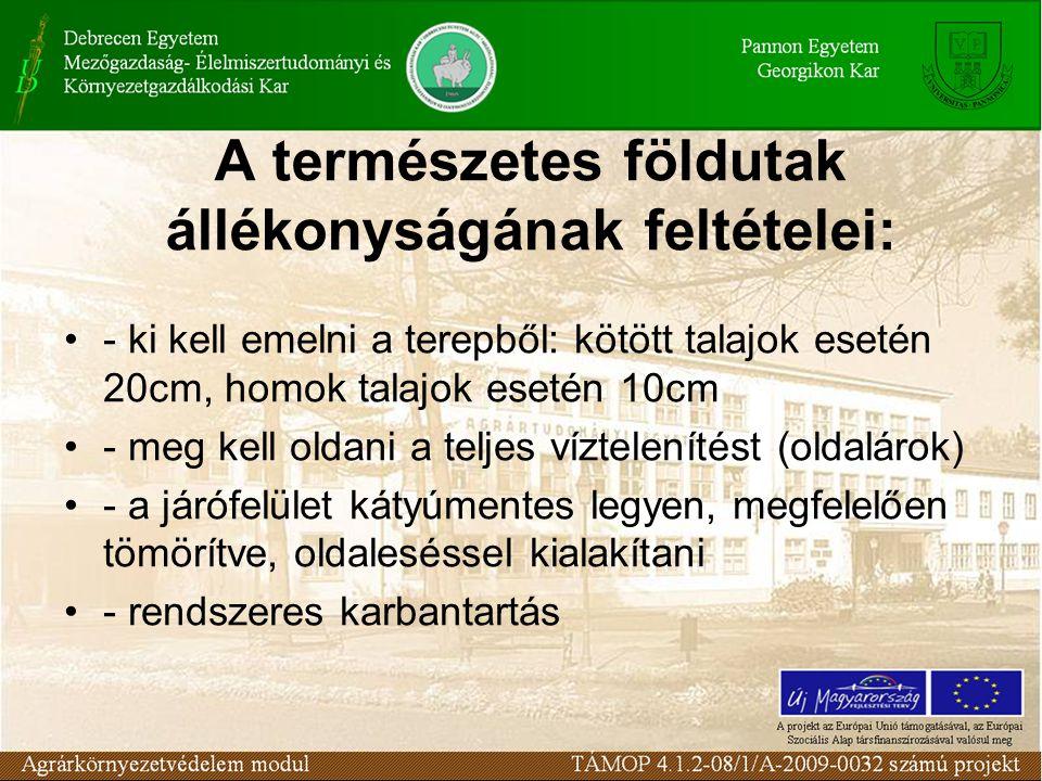 A természetes földutak állékonyságának feltételei: - ki kell emelni a terepből: kötött talajok esetén 20cm, homok talajok esetén 10cm - meg kell oldan
