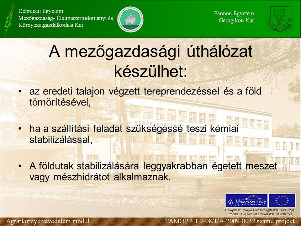 A mezőgazdasági úthálózat készülhet: az eredeti talajon végzett tereprendezéssel és a föld tömörítésével, ha a szállítási feladat szükségessé teszi ké