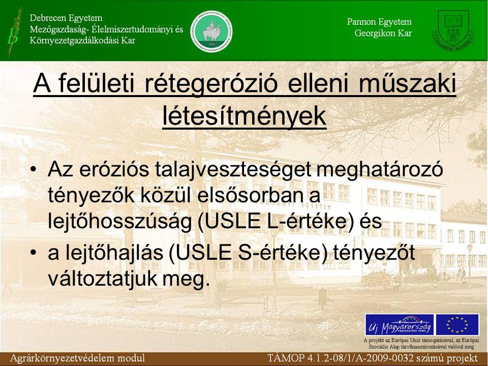 A felületi rétegerózió elleni műszaki létesítmények Az eróziós talajveszteséget meghatározó tényezők közül elsősorban a lejtőhosszúság (USLE L-értéke)