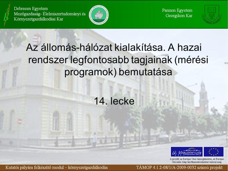 Az állomás-hálózat kialakítása. A hazai rendszer legfontosabb tagjainak (mérési programok) bemutatása 14. lecke