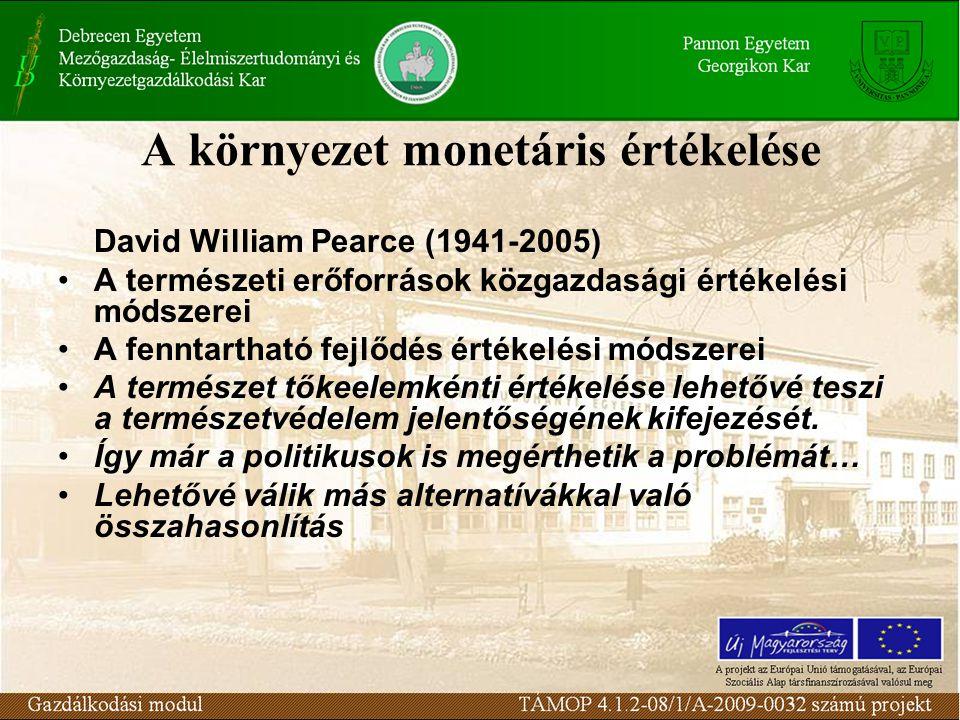 A környezet monetáris értékelése David William Pearce (1941-2005) A természeti erőforrások közgazdasági értékelési módszerei A fenntartható fejlődés értékelési módszerei A természet tőkeelemkénti értékelése lehetővé teszi a természetvédelem jelentőségének kifejezését.
