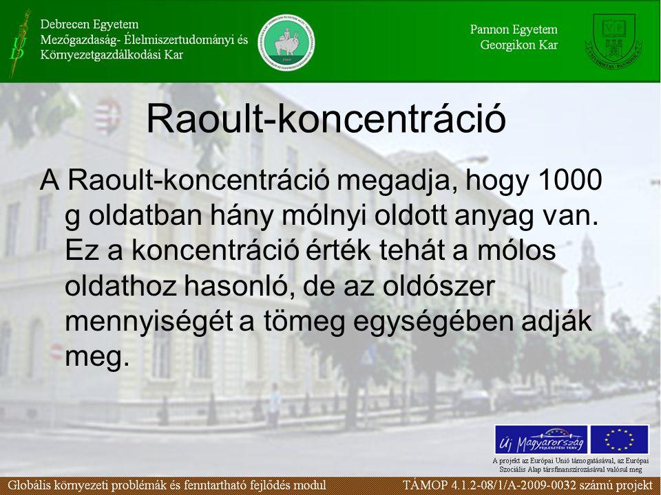 Raoult-koncentráció A Raoult-koncentráció megadja, hogy 1000 g oldatban hány mólnyi oldott anyag van. Ez a koncentráció érték tehát a mólos oldathoz h