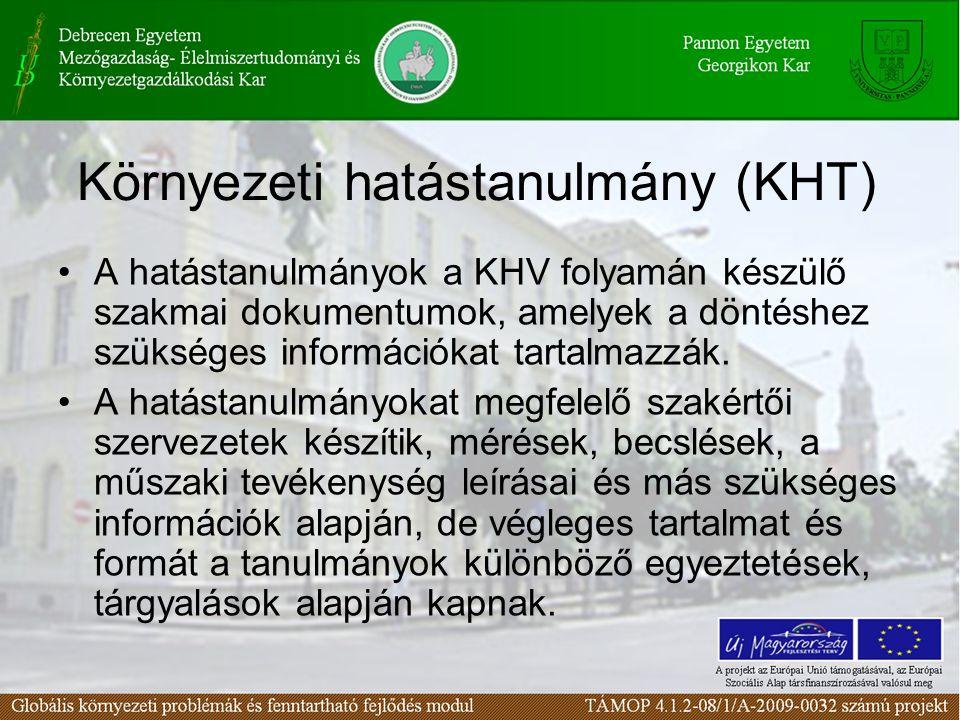 Környezeti hatástanulmány (KHT) A hatástanulmányok a KHV folyamán készülő szakmai dokumentumok, amelyek a döntéshez szükséges információkat tartalmazzák.