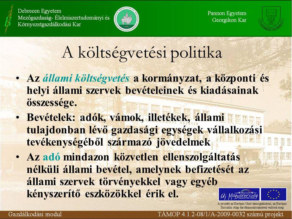 A költségvetési politika Az állami költségvetés a kormányzat, a központi és helyi állami szervek bevételeinek és kiadásainak összessége.