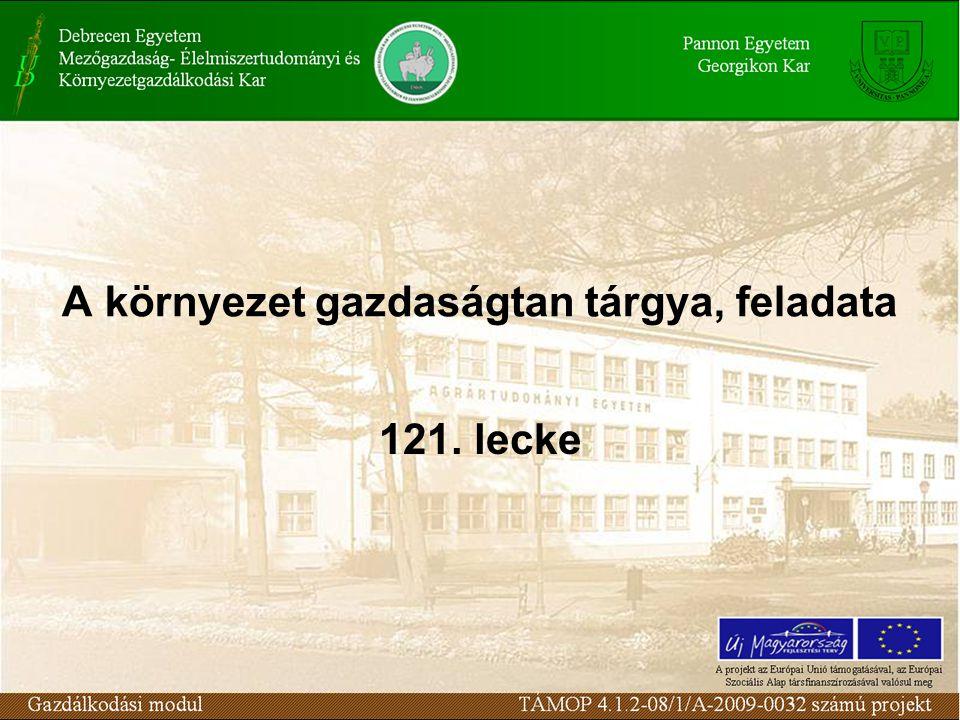 A környezet gazdaságtan tárgya, feladata 121. lecke