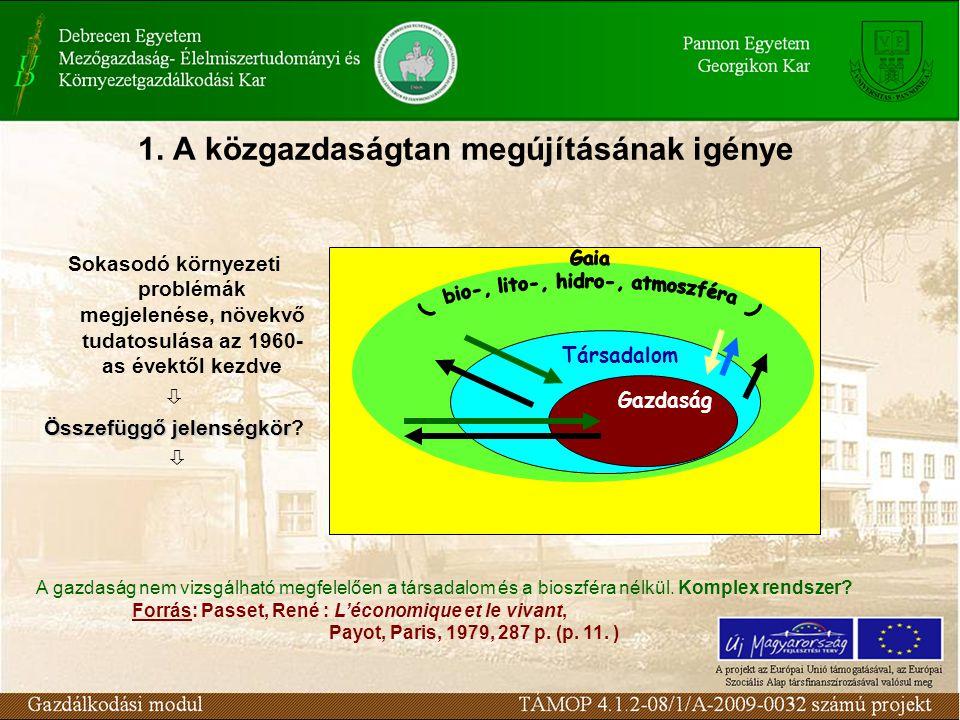 1. A közgazdaságtan megújításának igénye Sokasodó környezeti problémák megjelenése, növekvő tudatosulása az 1960- as évektől kezdve  Összefüggő jelen