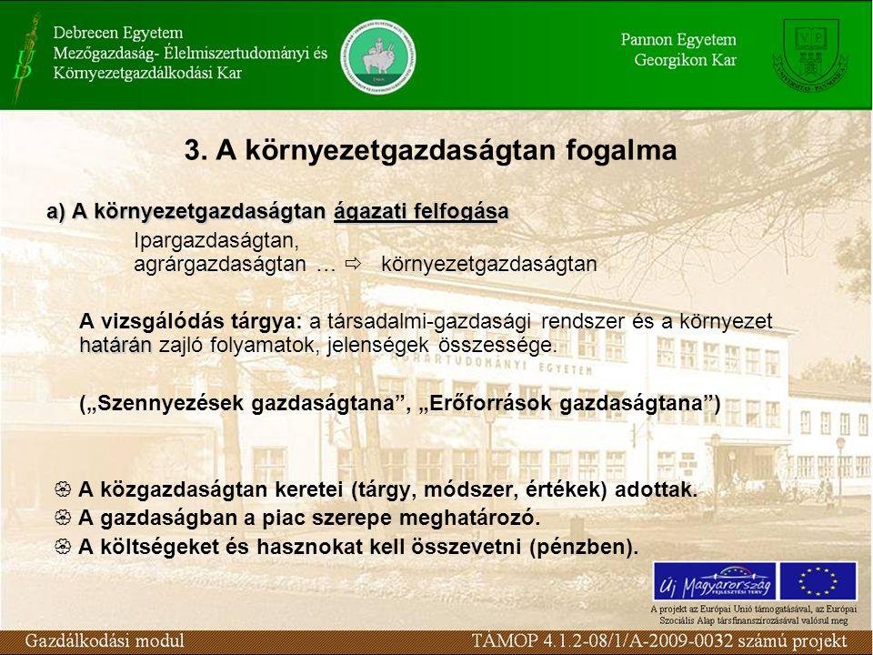 3. A környezetgazdaságtan fogalma a) A környezetgazdaságtan ágazati felfogása Ipargazdaságtan, agrárgazdaságtan …  környezetgazdaságtan határán A viz