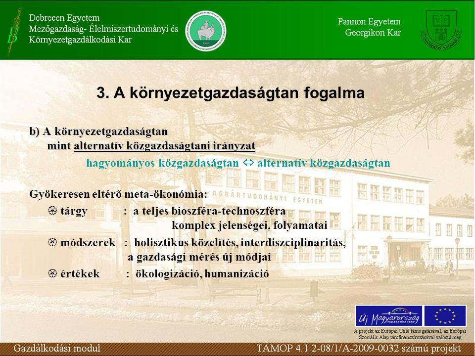 3. A környezetgazdaságtan fogalma b) A környezetgazdaságtan mint alternatív közgazdaságtani irányzat hagyományos közgazdaságtan  alternatív közgazdas
