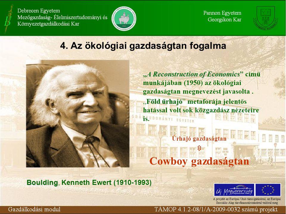 """4. Az ökológiai gazdaságtan fogalma A Reconstruction of Economics """"A Reconstruction of Economics"""" című munkájában (1950) az ökológiai gazdaságtan megn"""