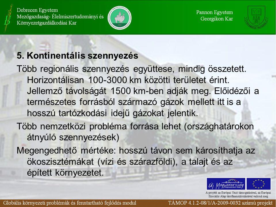 5. Kontinentális szennyezés Több regionális szennyezés együttese, mindig összetett. Horizontálisan 100-3000 km közötti területet érint. Jellemző távol