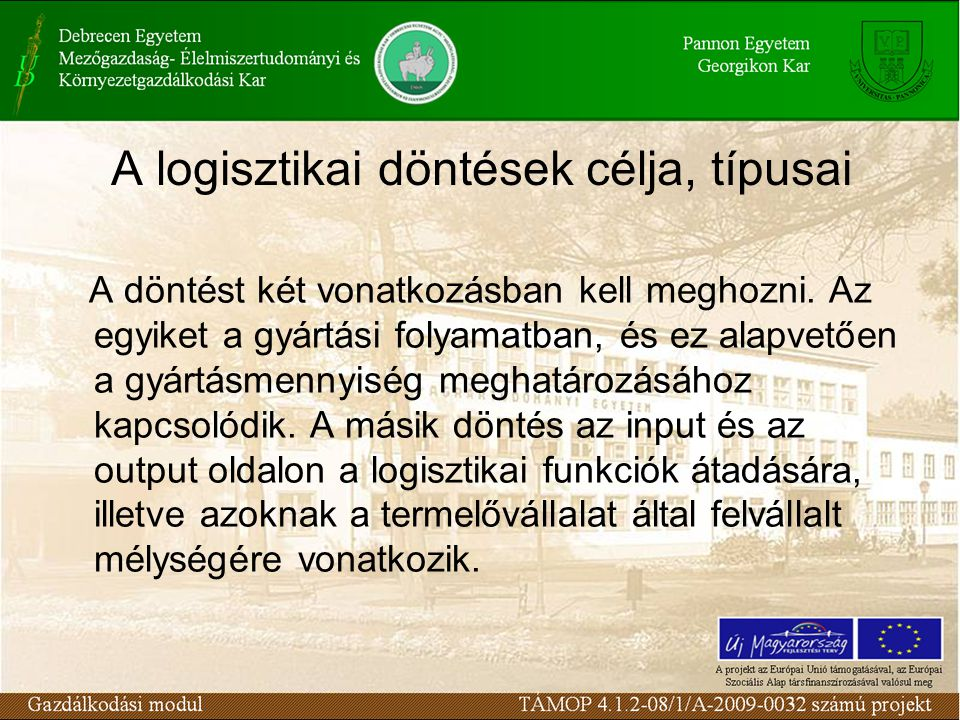 A logisztikai funkciók kivezetésének hatása a vállalat belső logisztikai folyamatára Megnő a vállalat beszerzési és értékesítési logisztikával szembeni követelmény, amennyiben magasabb színvonalú disztribúciós ráfordítás válik szükségessé.