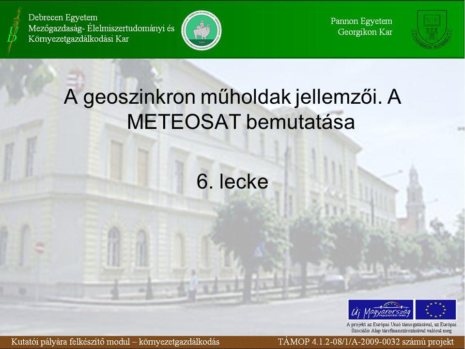 A geoszinkron műholdak jellemzői. A METEOSAT bemutatása 6. lecke