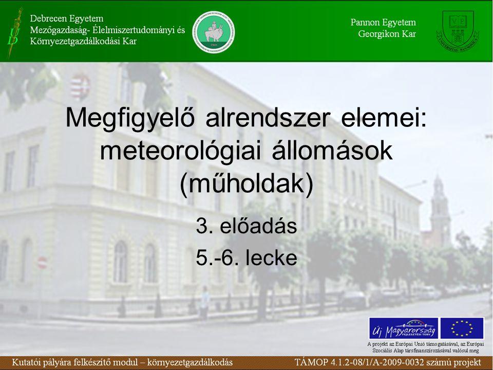Megfigyelő alrendszer elemei: meteorológiai állomások (műholdak) 3. előadás 5.-6. lecke