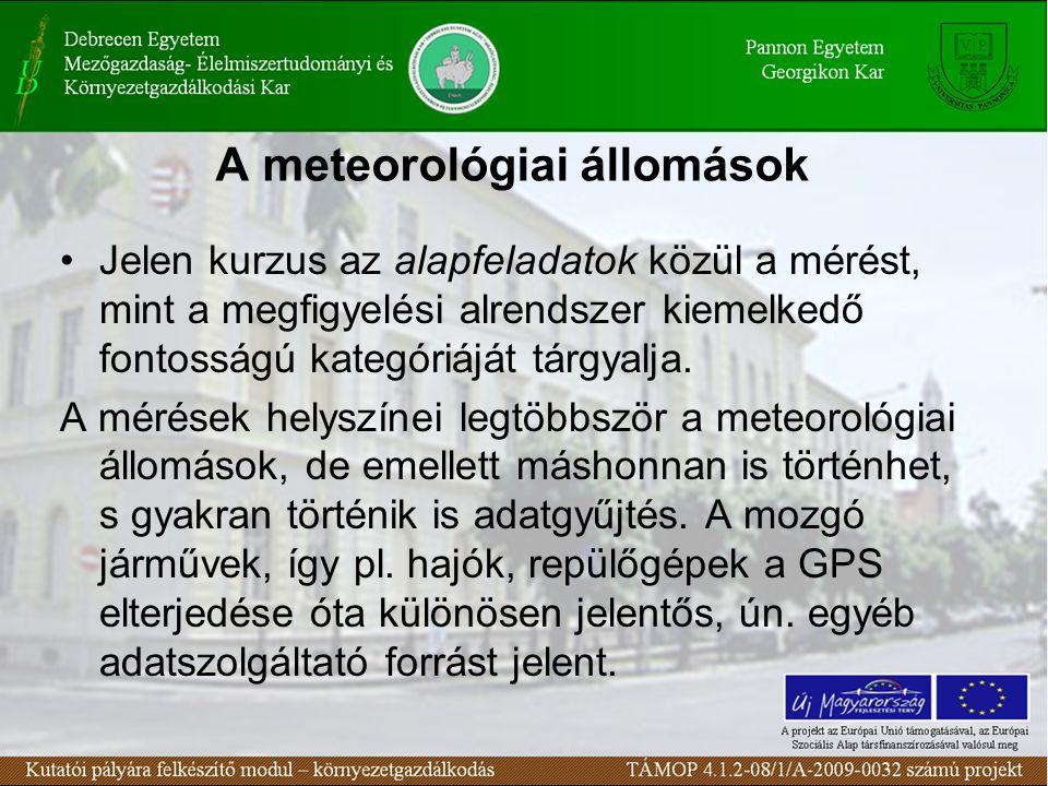A meteorológiai állomások Jelen kurzus az alapfeladatok közül a mérést, mint a megfigyelési alrendszer kiemelkedő fontosságú kategóriáját tárgyalja. A