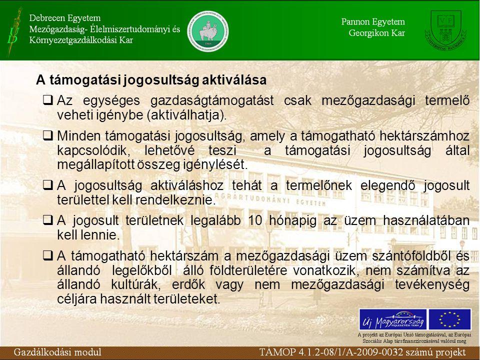 A támogatási jogosultság aktiválása  Az egységes gazdaságtámogatást csak mezőgazdasági termelő veheti igénybe (aktiválhatja).  Minden támogatási jog