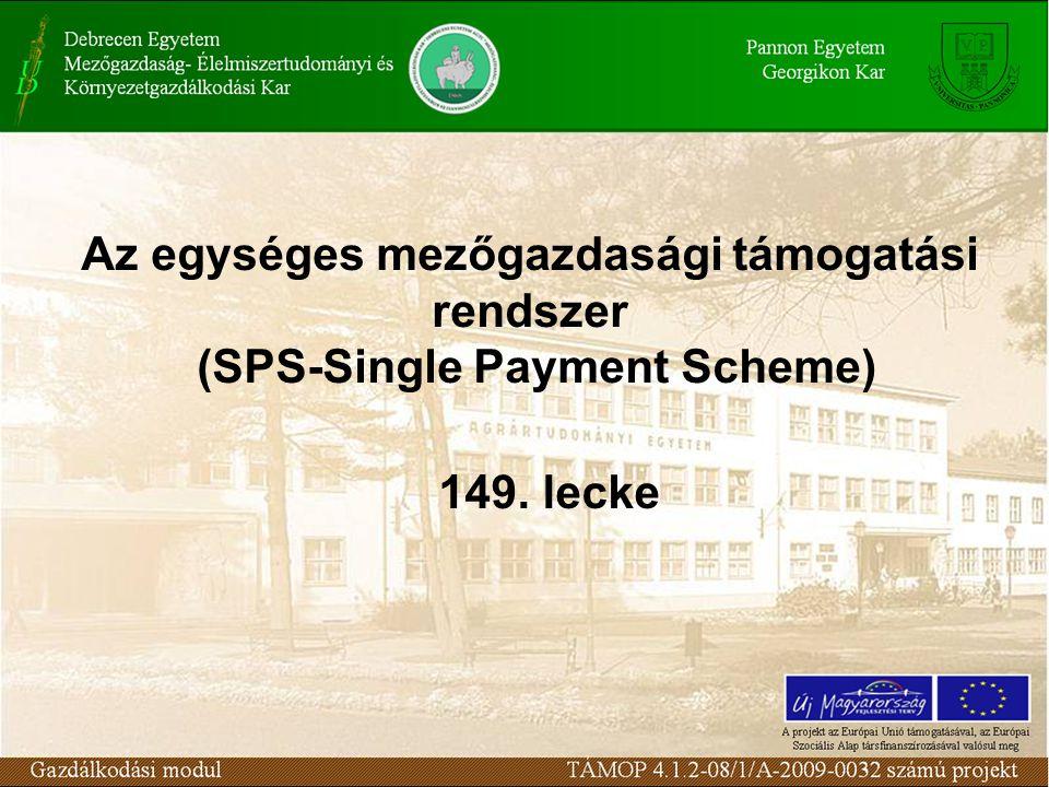 Az egységes mezőgazdasági támogatási rendszer (SPS-Single Payment Scheme) 149. lecke