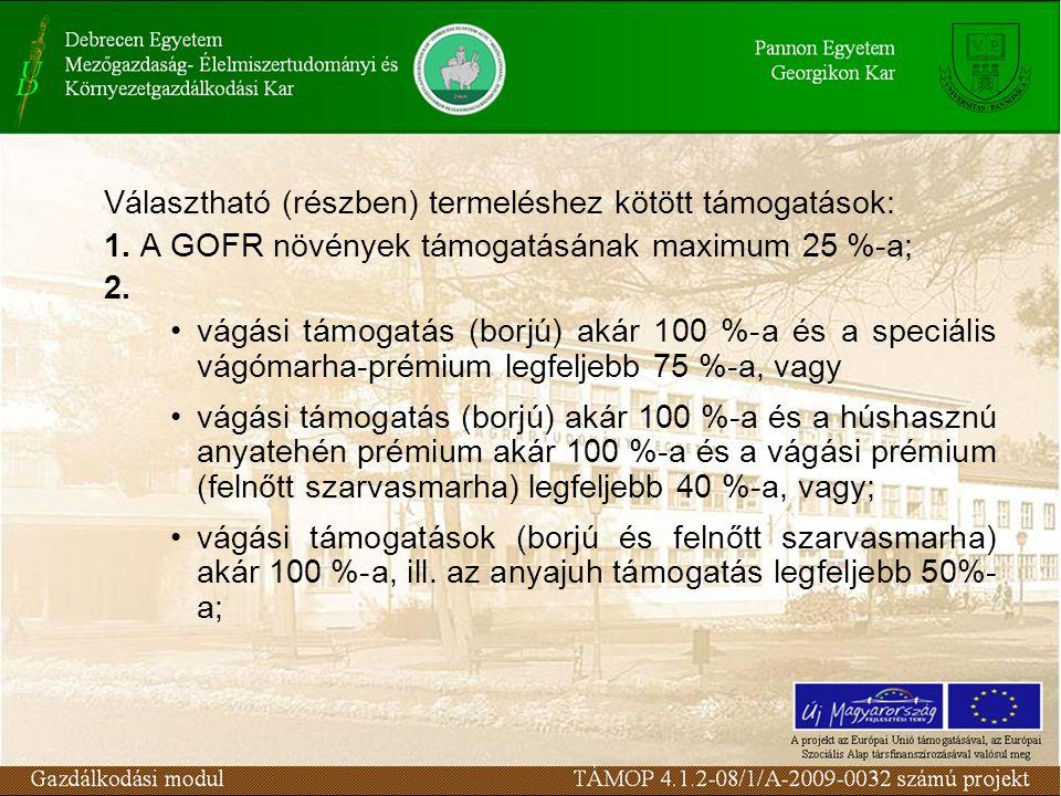 Választható (részben) termeléshez kötött támogatások: 1. A GOFR növények támogatásának maximum 25 %-a; 2. vágási támogatás (borjú) akár 100 %-a és a s