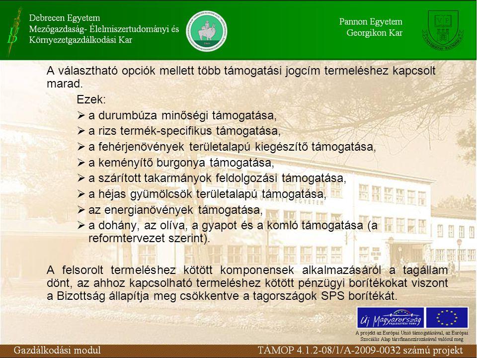 A választható opciók mellett több támogatási jogcím termeléshez kapcsolt marad. Ezek:  a durumbúza minőségi támogatása,  a rizs termék-specifikus tá
