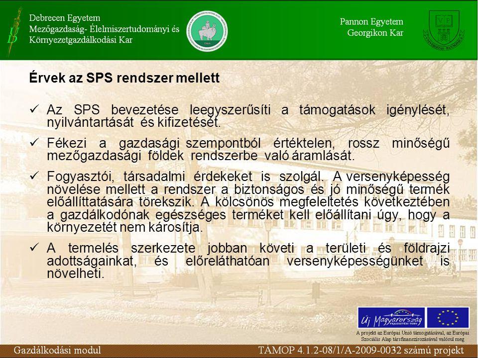 Érvek az SPS rendszer mellett Az SPS bevezetése leegyszerűsíti a támogatások igénylését, nyilvántartását és kifizetését. Fékezi a gazdasági szempontbó