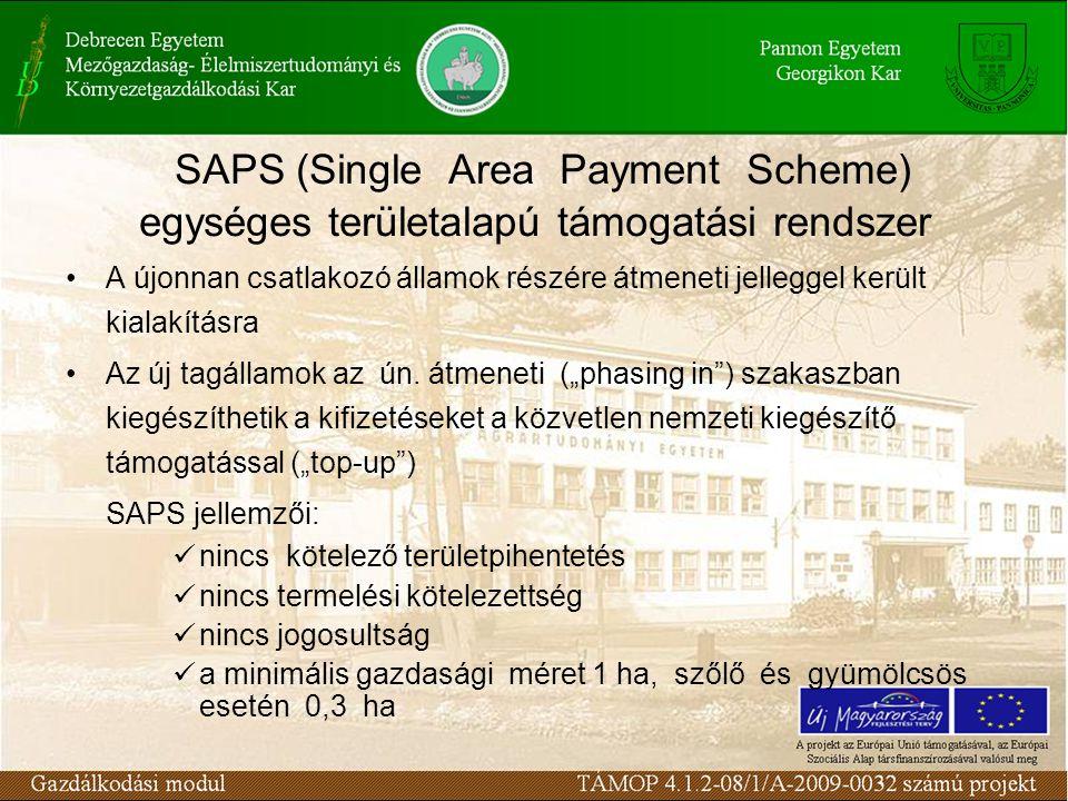 SAPS (Single Area Payment Scheme) egységes területalapú támogatási rendszer A újonnan csatlakozó államok részére átmeneti jelleggel került kialakításra Az új tagállamok az ún.