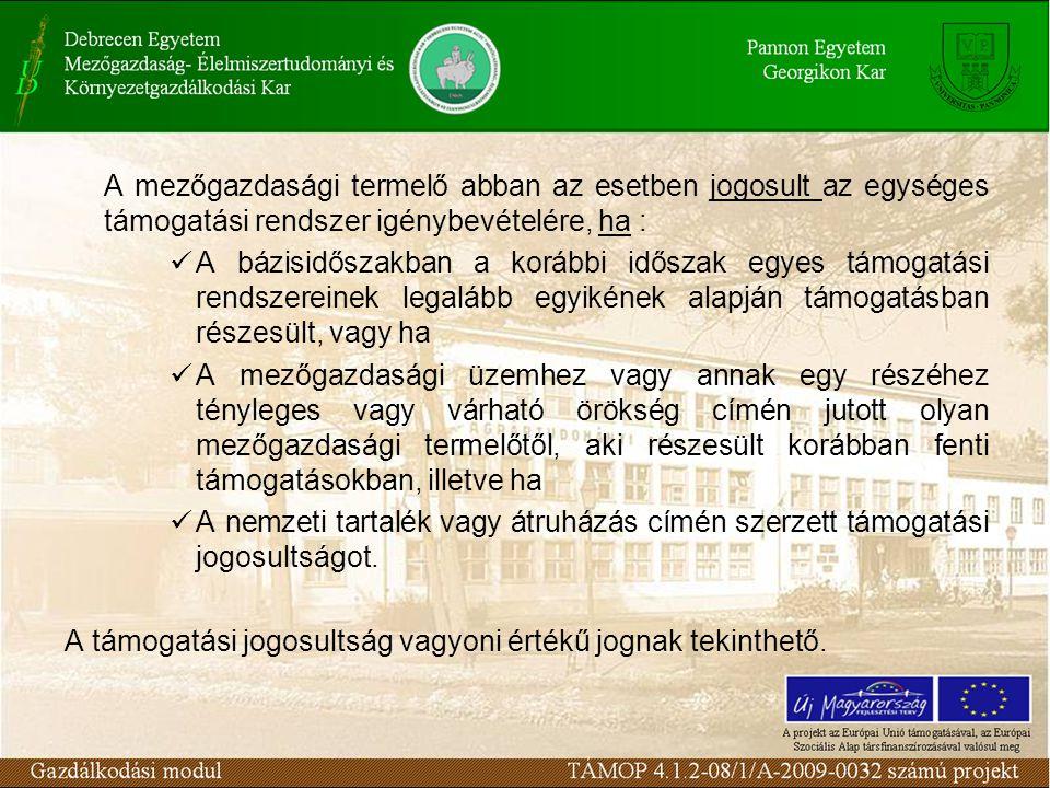 A mezőgazdasági termelő abban az esetben jogosult az egységes támogatási rendszer igénybevételére, ha : A bázisidőszakban a korábbi időszak egyes támo